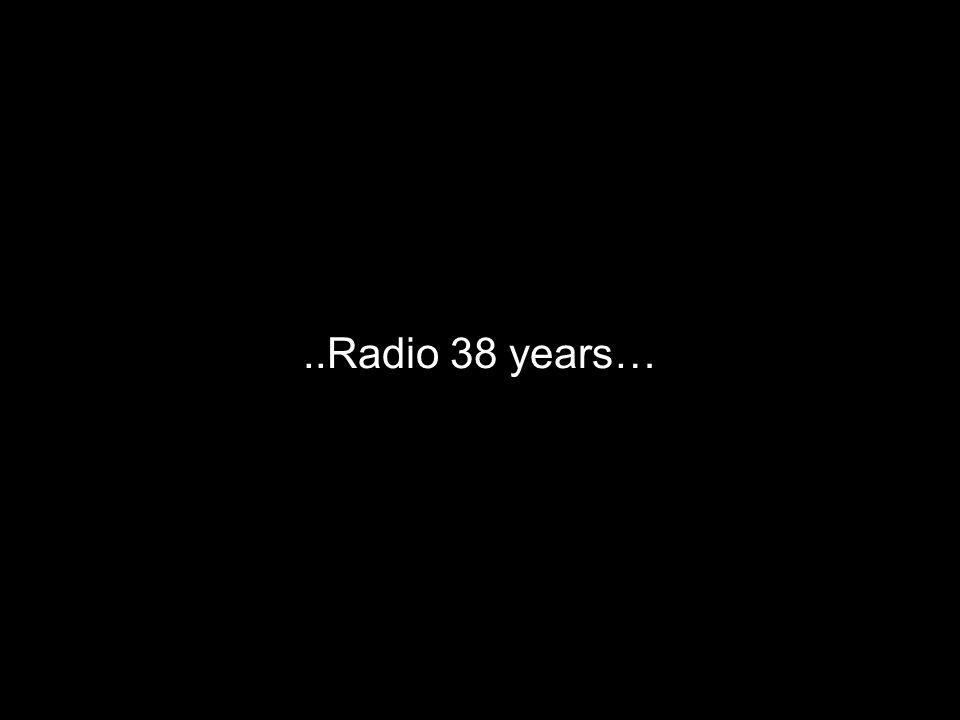 ..Radio 38 years…