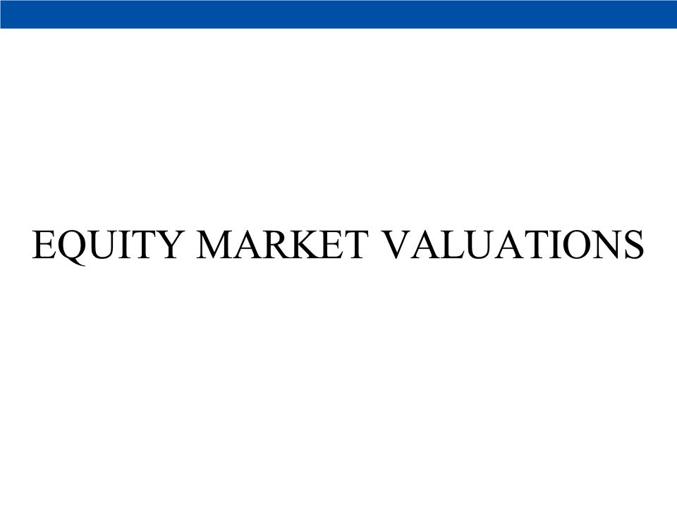 32 40 EQUITY MARKET VALUATIONS
