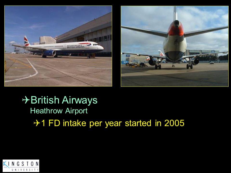 British Airways Heathrow Airport 1 FD intake per year started in 2005