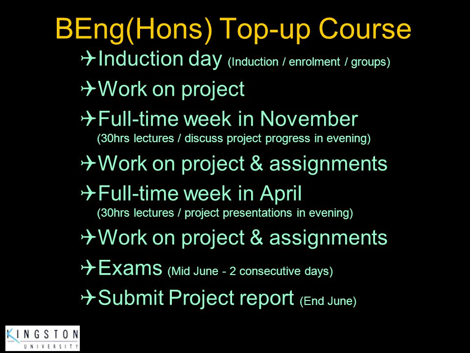 Induction day (Induction / enrolment / groups) Work on project Full-time week in November (30hrs lectures / discuss project progress in evening) Work