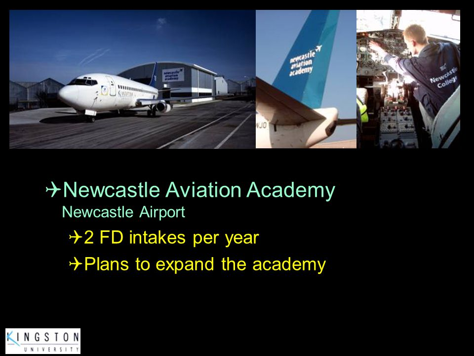 Newcastle Aviation Academy Newcastle Airport 2 FD intakes per year Plans to expand the academy