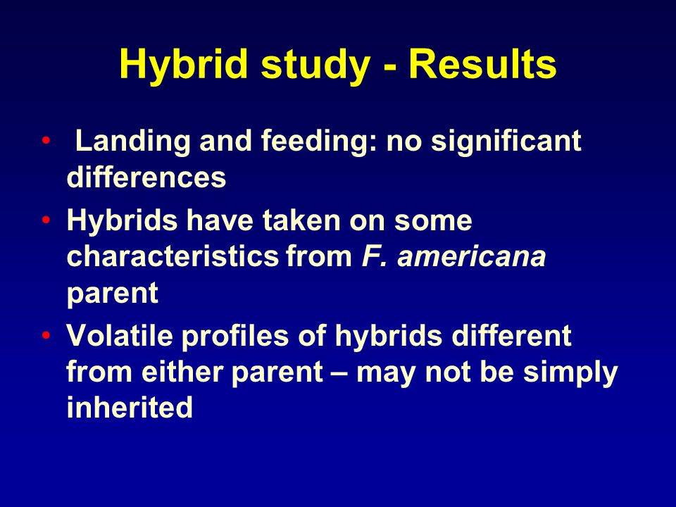 Hybrid study - Results Landing and feeding: no significant differences Hybrids have taken on some characteristics from F.
