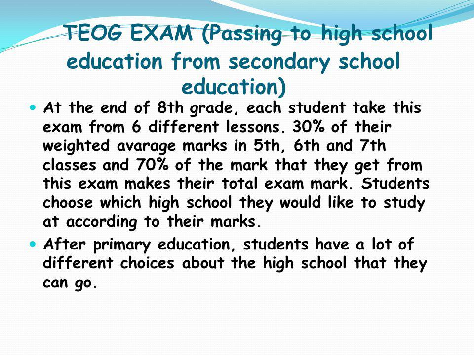 TEOG EXAM (Passing to high school education from secondary school education) At the end of 8th grade, each student take this exam from 6 different les