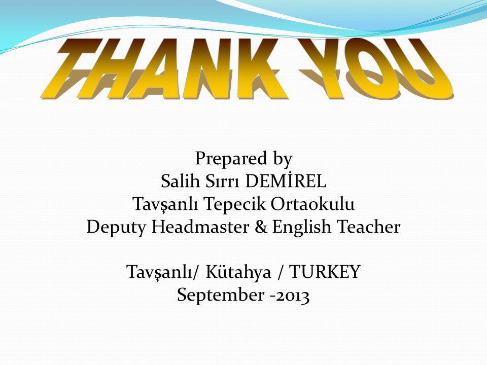 Prepared by Salih Sırrı DEMİREL Tavşanlı Tepecik Ortaokulu Deputy Headmaster & English Teacher Tavşanlı/ Kütahya / TURKEY September -2013