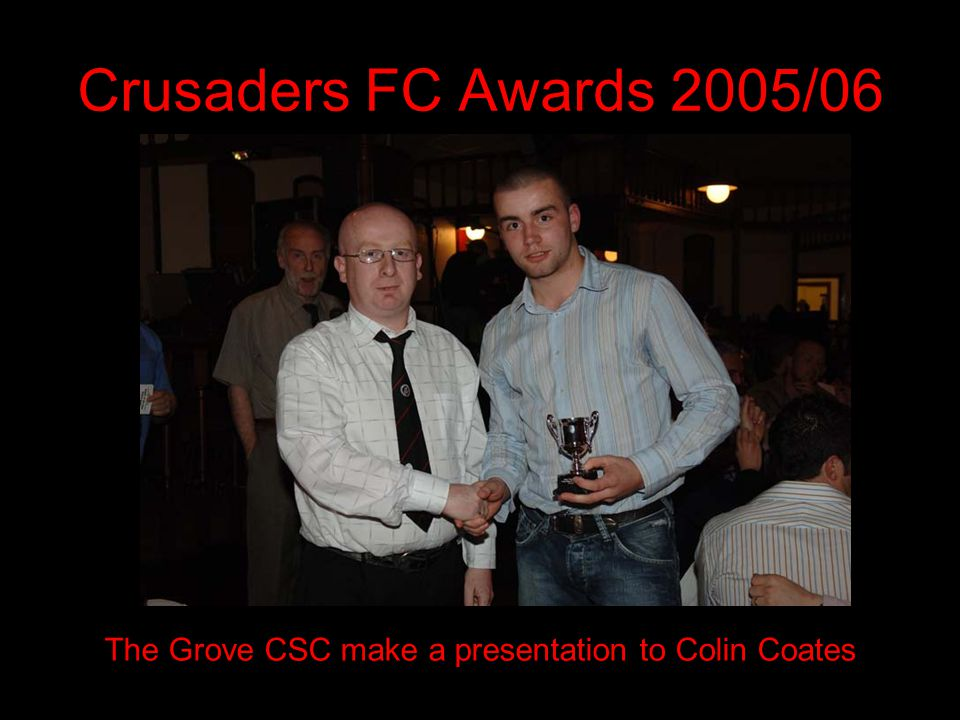 Crusaders FC Awards 2005/06 The Grove CSC make a presentation to Colin Coates