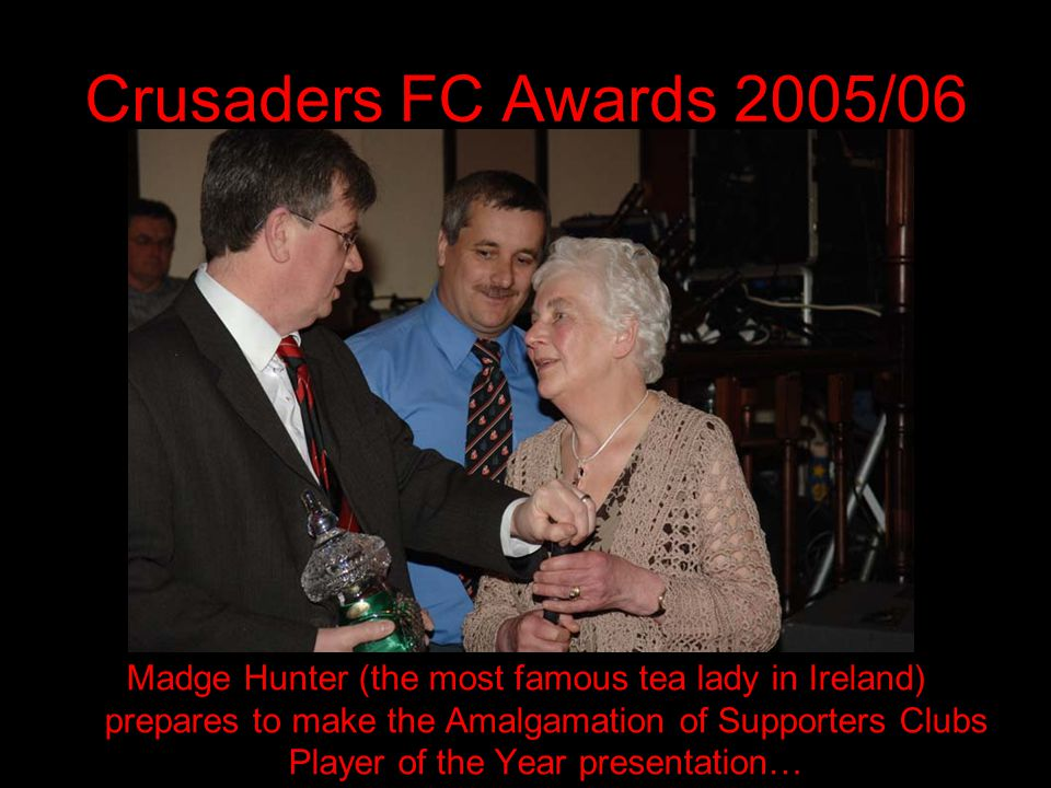 Crusaders FC Awards 2005/06 Madge Hunter (the most famous tea lady in Ireland) prepares to make the Amalgamation of Supporters Clubs Player of the Yea