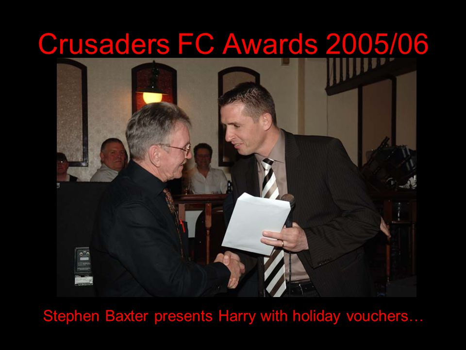 Crusaders FC Awards 2005/06 Stephen Baxter presents Harry with holiday vouchers…