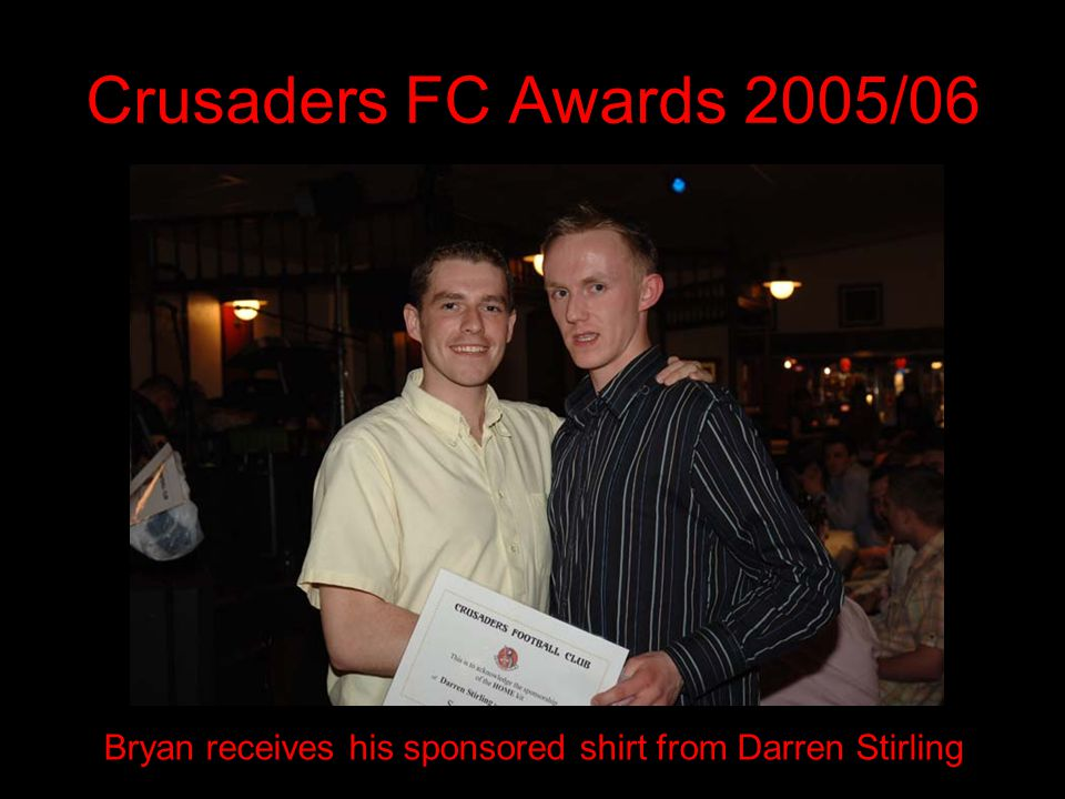 Crusaders FC Awards 2005/06 Bryan receives his sponsored shirt from Darren Stirling