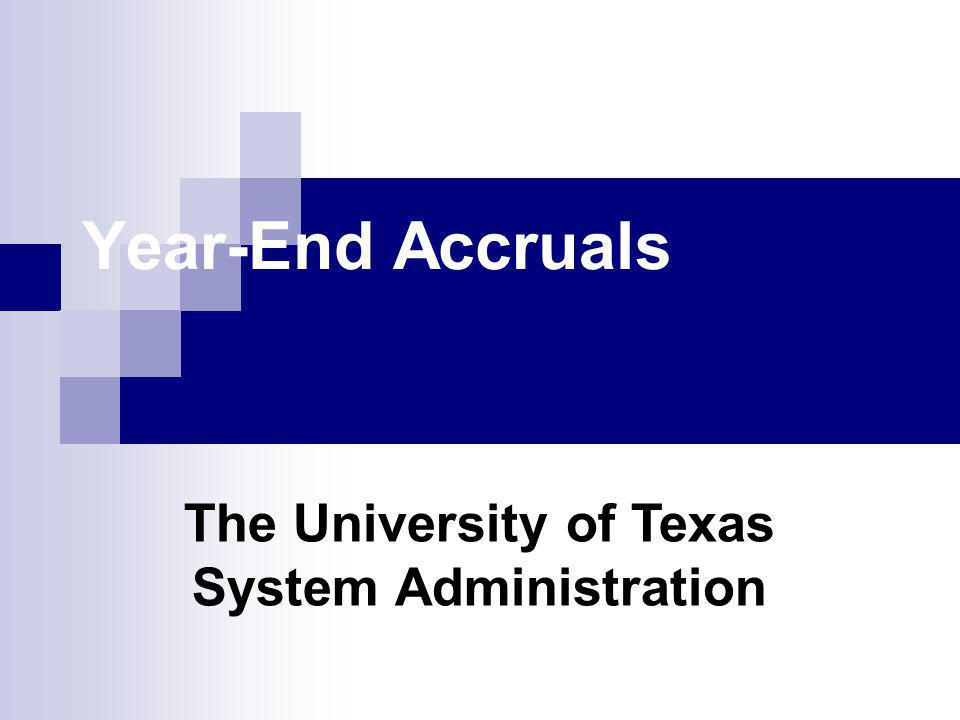 Year-End Accruals The University of Texas System Administration