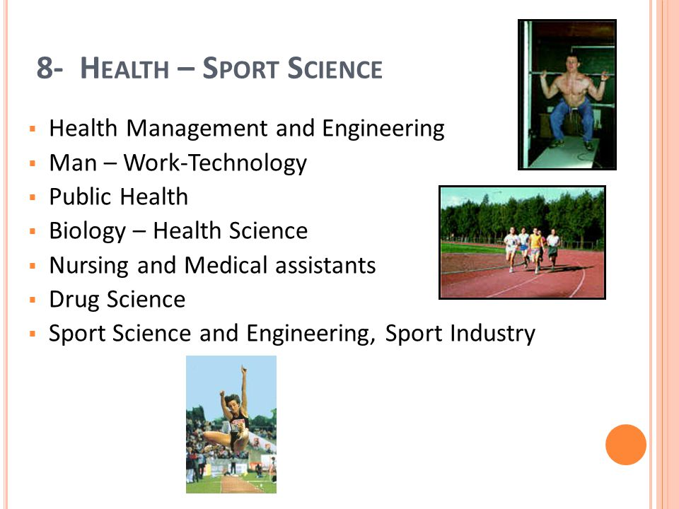 8- H EALTH – S PORT S CIENCE Health Management and Engineering Man – Work-Technology Public Health Biology – Health Science Nursing and Medical assist