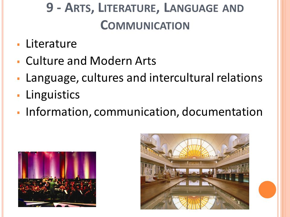 17 9 - A RTS, L ITERATURE, L ANGUAGE AND C OMMUNICATION Literature Culture and Modern Arts Language, cultures and intercultural relations Linguistics Information, communication, documentation