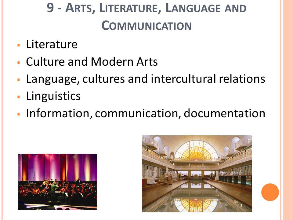 17 9 - A RTS, L ITERATURE, L ANGUAGE AND C OMMUNICATION Literature Culture and Modern Arts Language, cultures and intercultural relations Linguistics