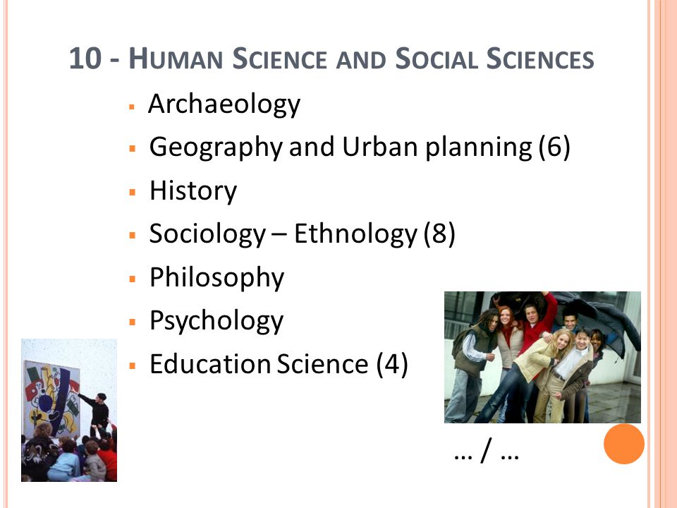 18 10 - H UMAN S CIENCE AND S OCIAL S CIENCES Archaeology Geography and Urban planning (6) History Sociology – Ethnology (8) Philosophy Psychology Education Science (4) … / …
