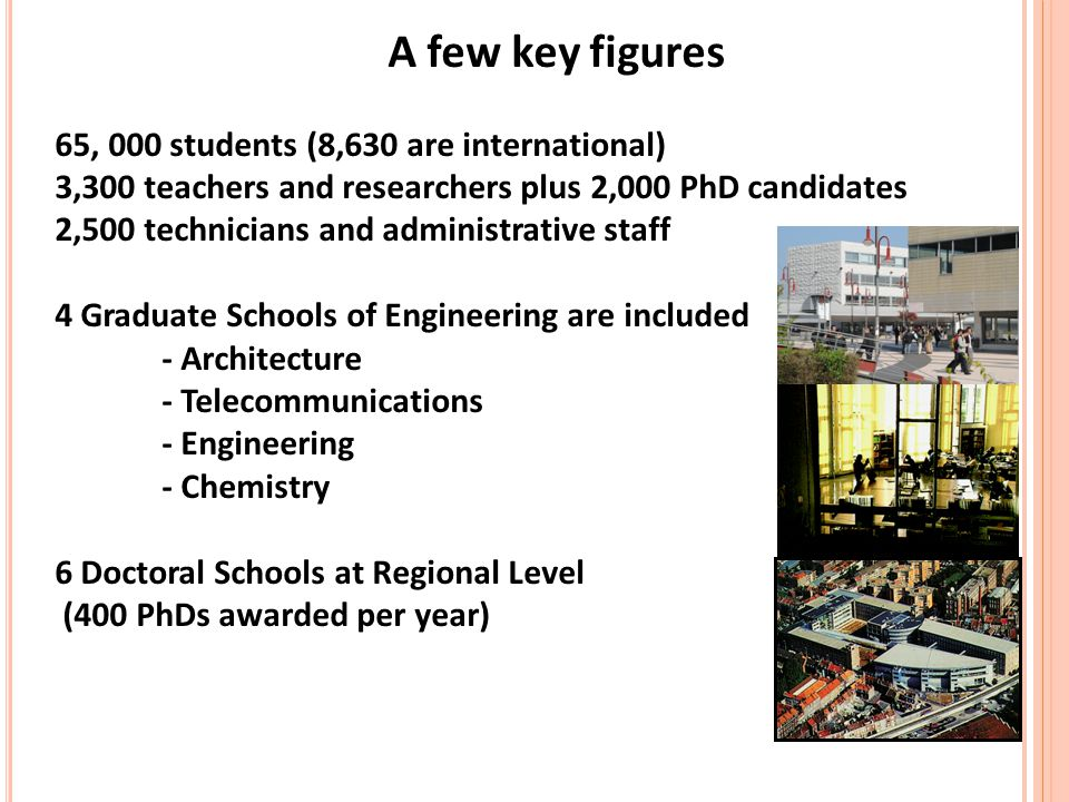 A few key figures 65, 000 students (8,630 are international) 3,300 teachers and researchers plus 2,000 PhD candidates 2,500 technicians and administra