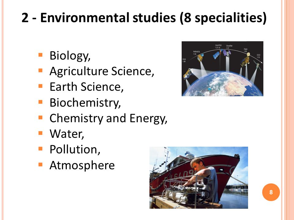 8 2 - Environmental studies (8 specialities) Biology, Agriculture Science, Earth Science, Biochemistry, Chemistry and Energy, Water, Pollution, Atmosp