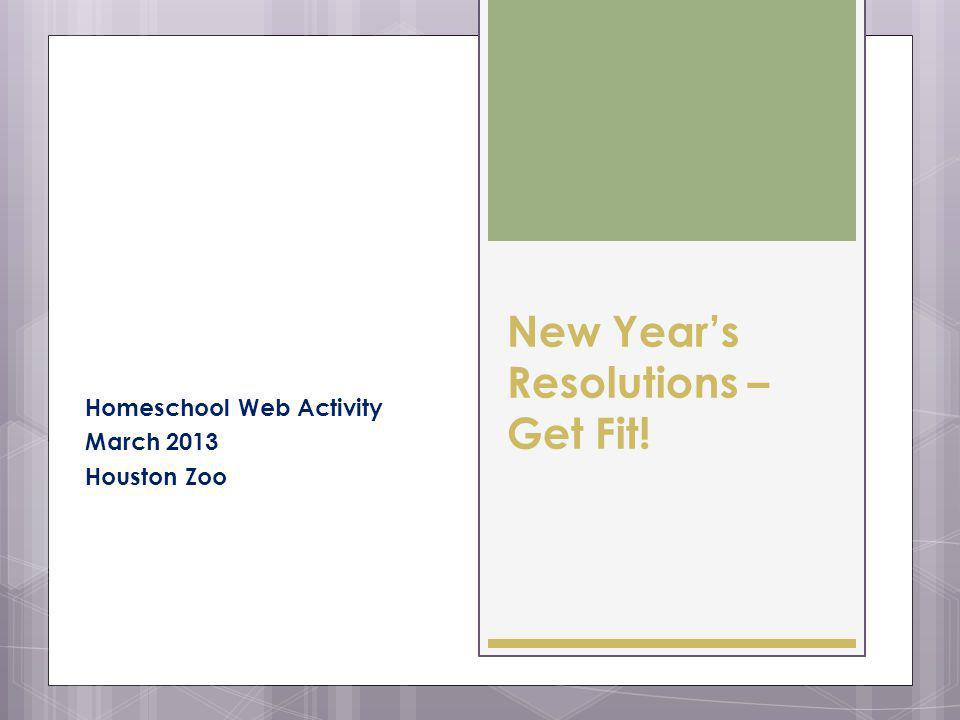 New Years Resolutions – Get Fit! Homeschool Web Activity March 2013 Houston Zoo