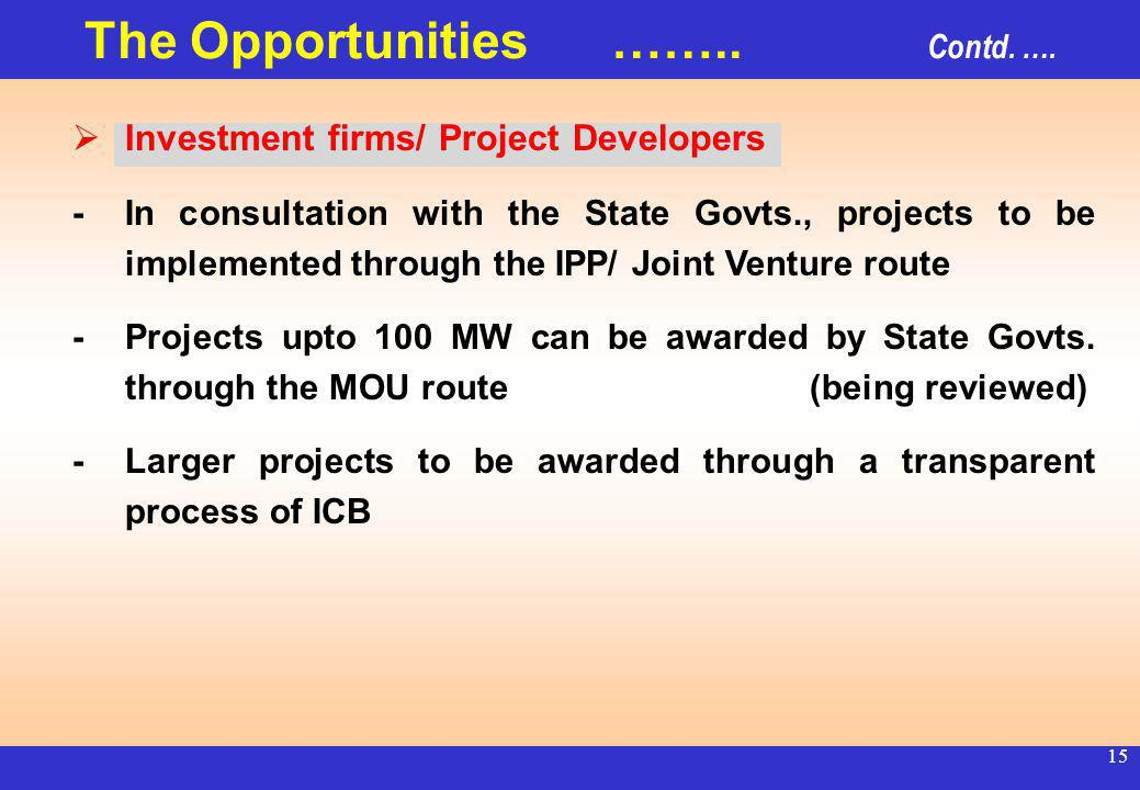 14 The Opportunities Consultancy firms having expertise in planning and design of hydro projects : Preparation of DPRs Selection through a transparent