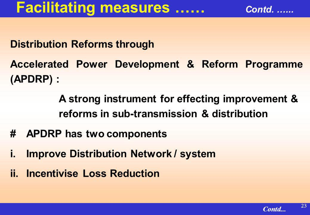 22 Distribution Reforms to focus on : System upgradation Loss reduction Theft control Consumer orientation.