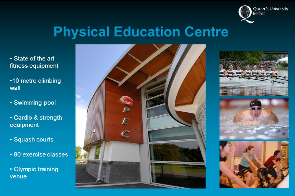 Physical Education Centre State of the art fitness equipment 10 metre climbing wall Swimming pool Cardio & strength equipment Squash courts 80 exercise classes Olympic training venue