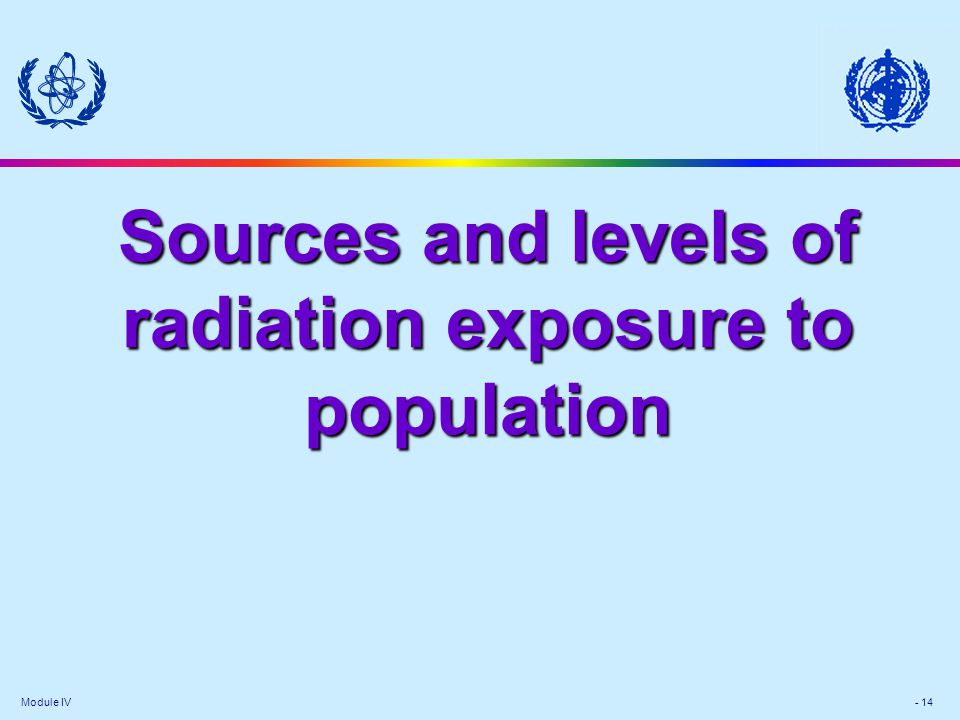 Module IV - 14 Sources and levels of radiation exposure to population