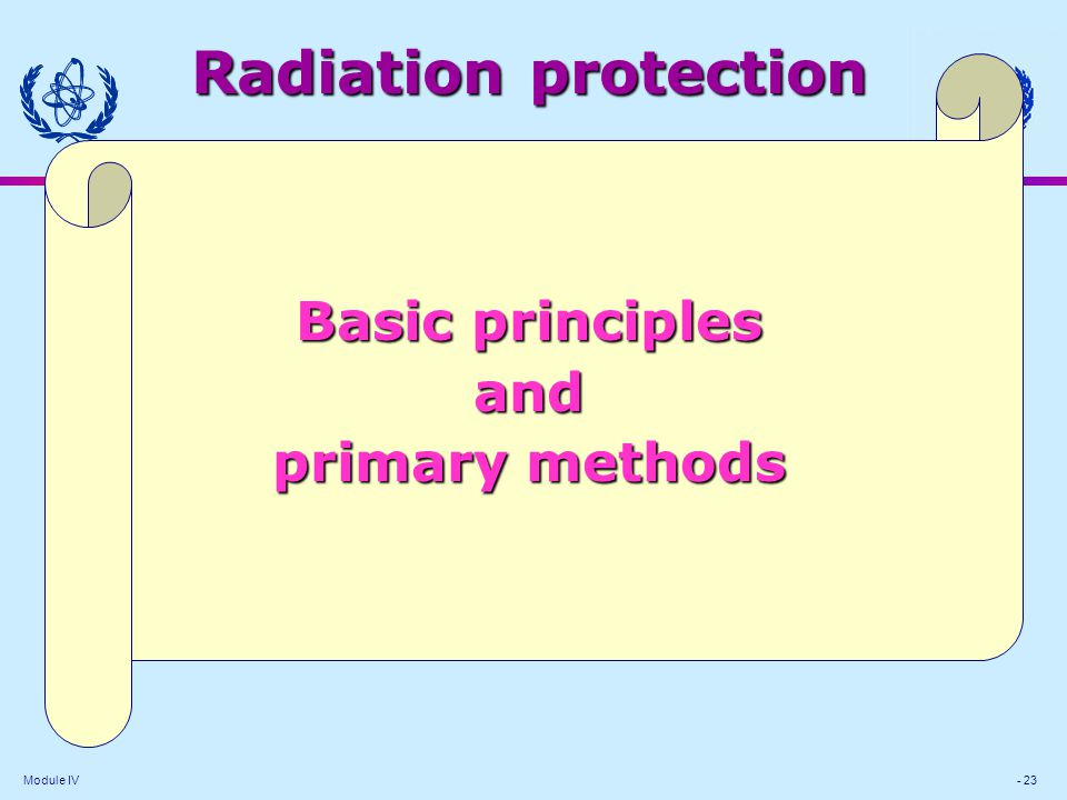 Module IV - 23 Radiation protection Basic principles and primary methods