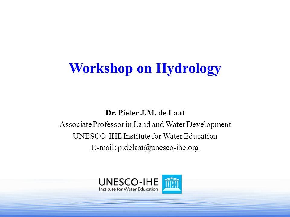 Dr. Pieter J.M. de Laat Associate Professor in Land and Water Development UNESCO-IHE Institute for Water Education E-mail: p.delaat@unesco-ihe.org Wor
