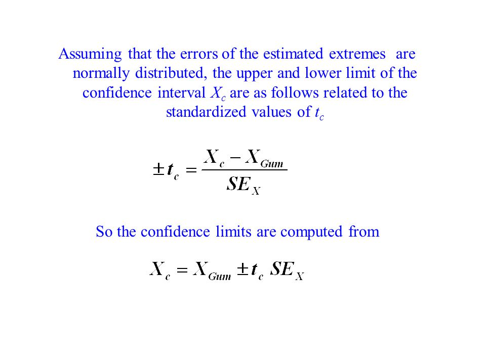 Assuming that the errors of the estimated extremes are normally distributed, the upper and lower limit of the confidence interval X c are as follows r