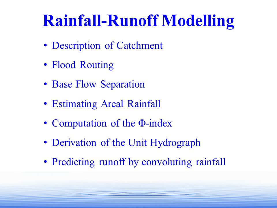 Rainfall-Runoff Modelling Description of Catchment Flood Routing Base Flow Separation Estimating Areal Rainfall Computation of the Φ-index Derivation