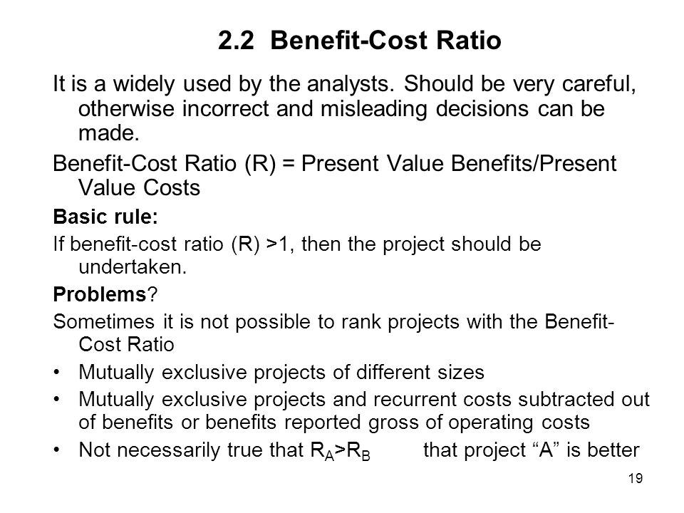 19 It is a widely used by the analysts. Should be very careful, otherwise incorrect and misleading decisions can be made. Benefit-Cost Ratio (R) = Pre