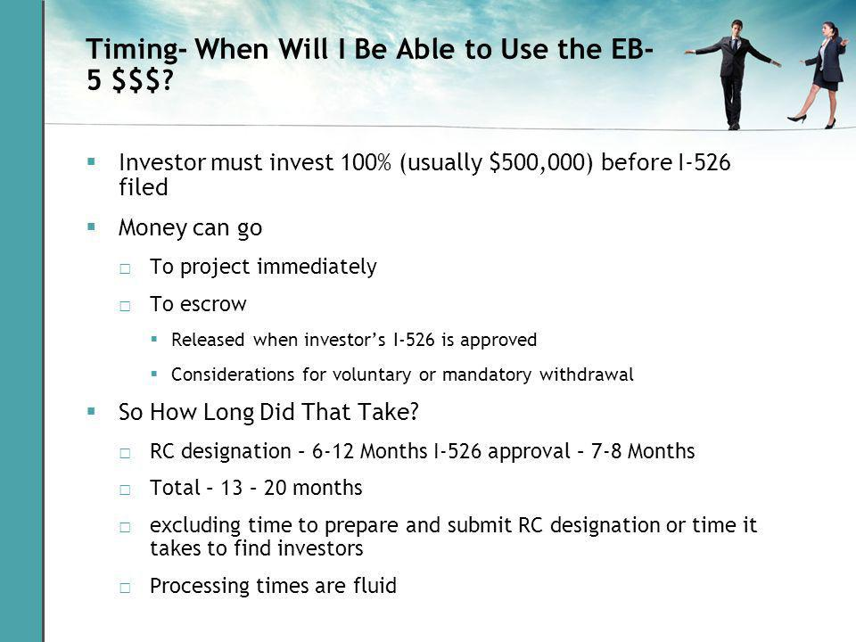 Timing- When Will I Be Able to Use the EB- 5 $$$.