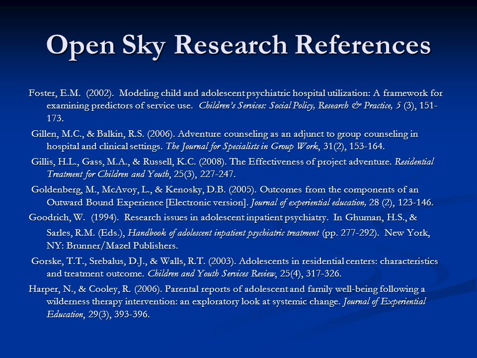 Open Sky Research References Foster, E.M. (2002). Modeling child and adolescent psychiatric hospital utilization: A framework for examining predictors