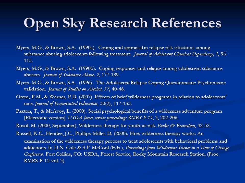 Open Sky Research References Myers, M.G., & Brown, S.A. (1990a). Coping and appraisal in relapse risk situations among substance abusing adolescents f