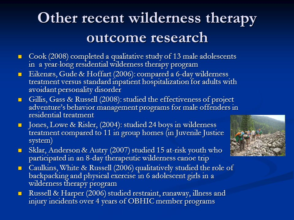 Other recent wilderness therapy outcome research Cook (2008) completed a qualitative study of 13 male adolescents in a year-long residential wildernes