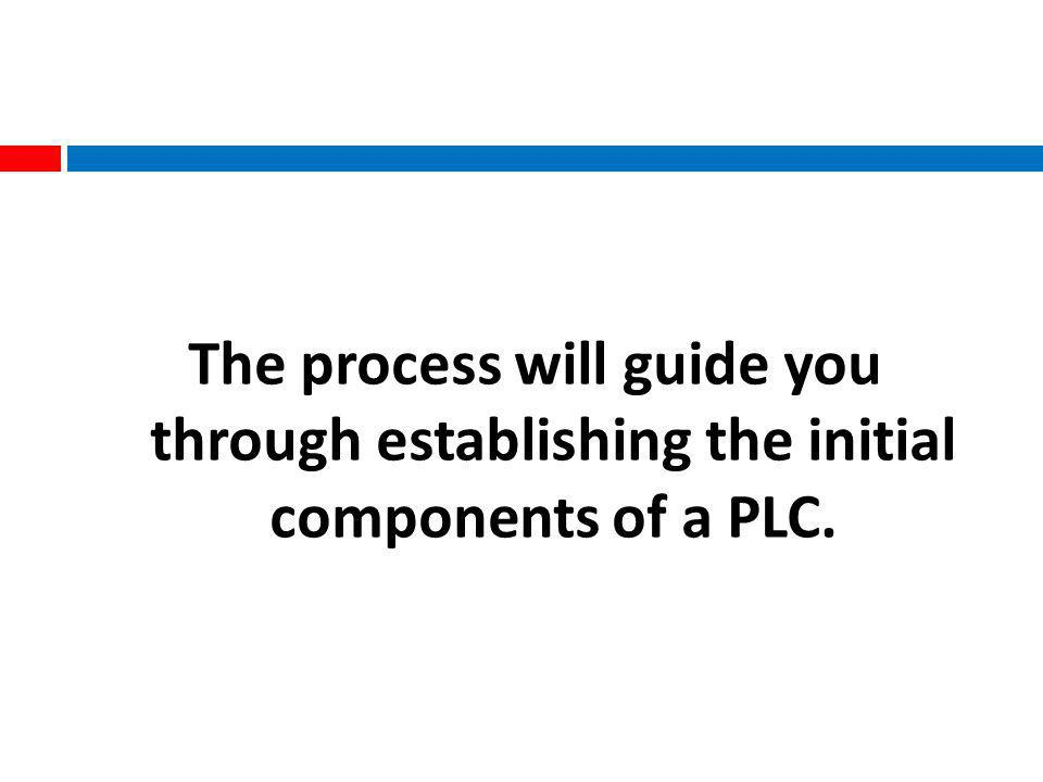 The process will guide you through establishing the initial components of a PLC.