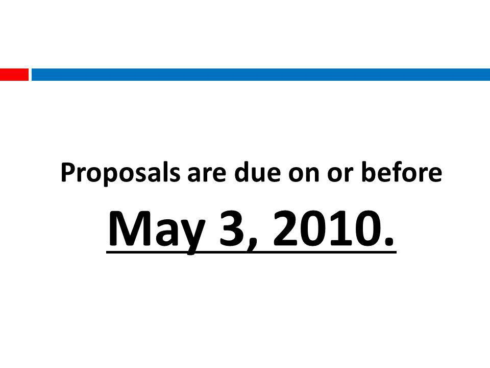 Proposals are due on or before May 3, 2010.