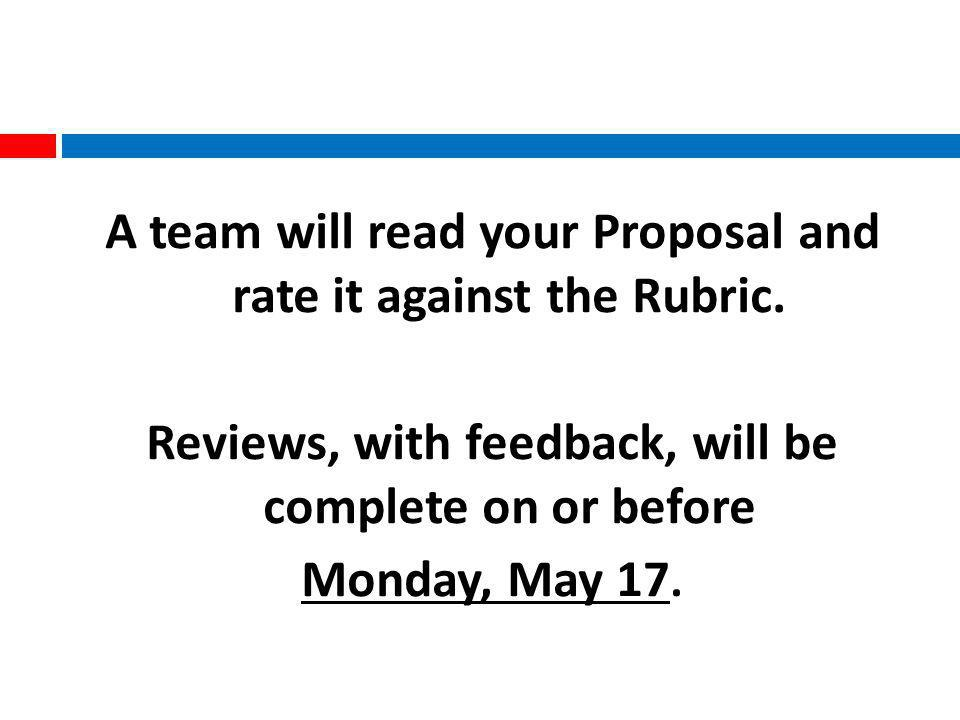 A team will read your Proposal and rate it against the Rubric.