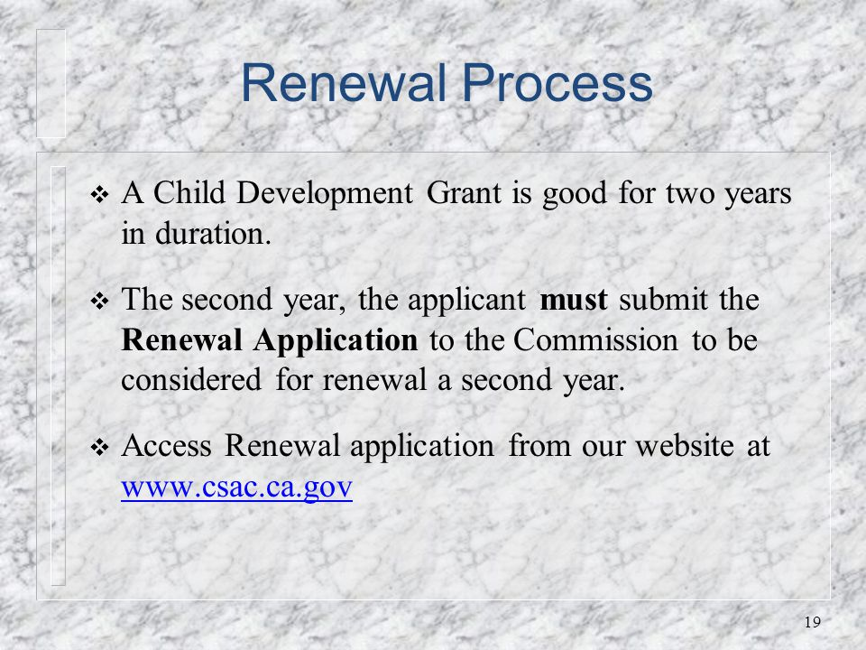 Renewal Process A Child Development Grant is good for two years in duration.