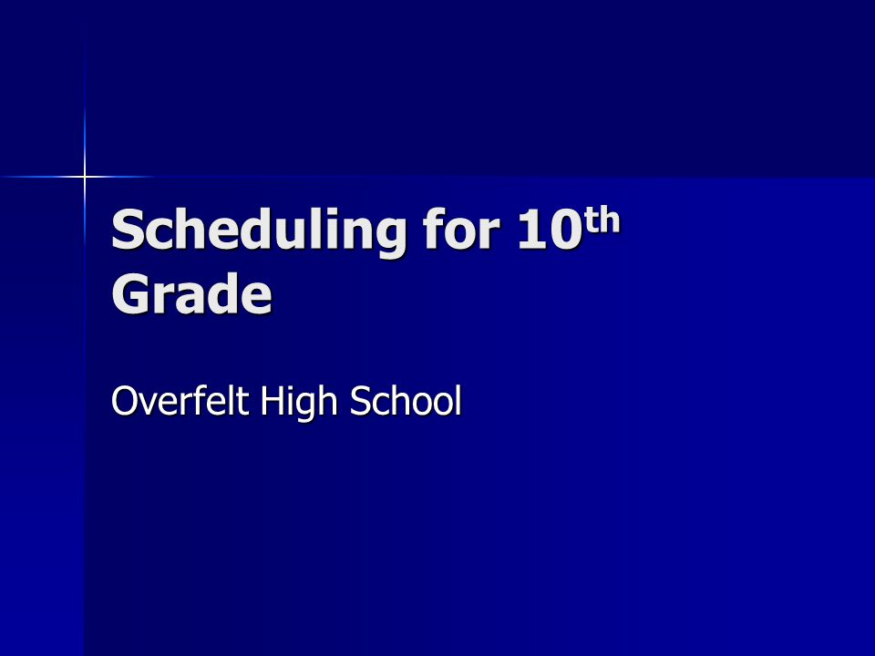 Scheduling for 10 th Grade Overfelt High School