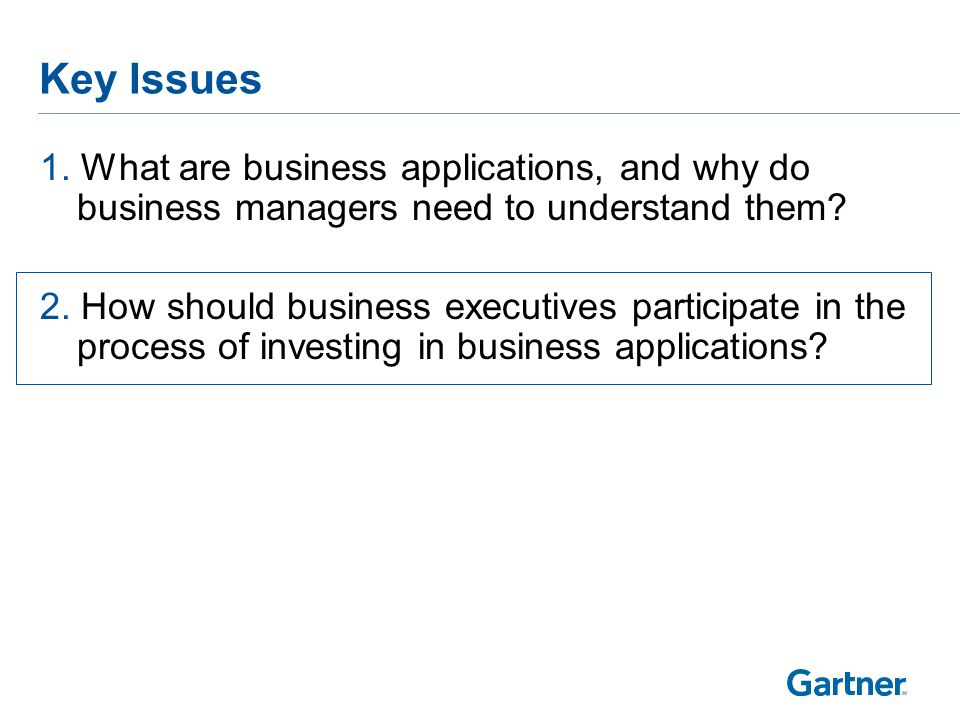 Key Issues 1.What are business applications, and why do business managers need to understand them.