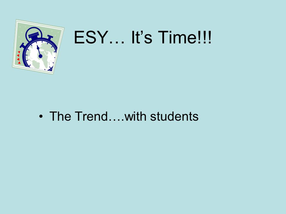 ESY…Its Time!!! The Trend….with students