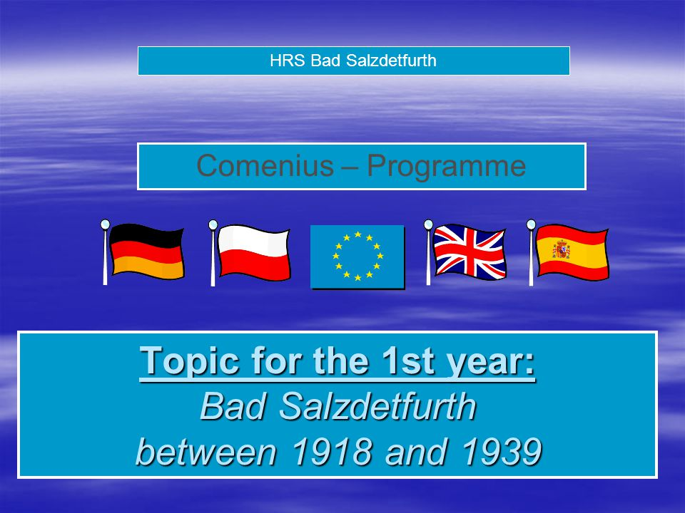 HRS Bad Salzdetfurth Comenius – Programme Topic for the 1st year: Bad Salzdetfurth between 1918 and 1939