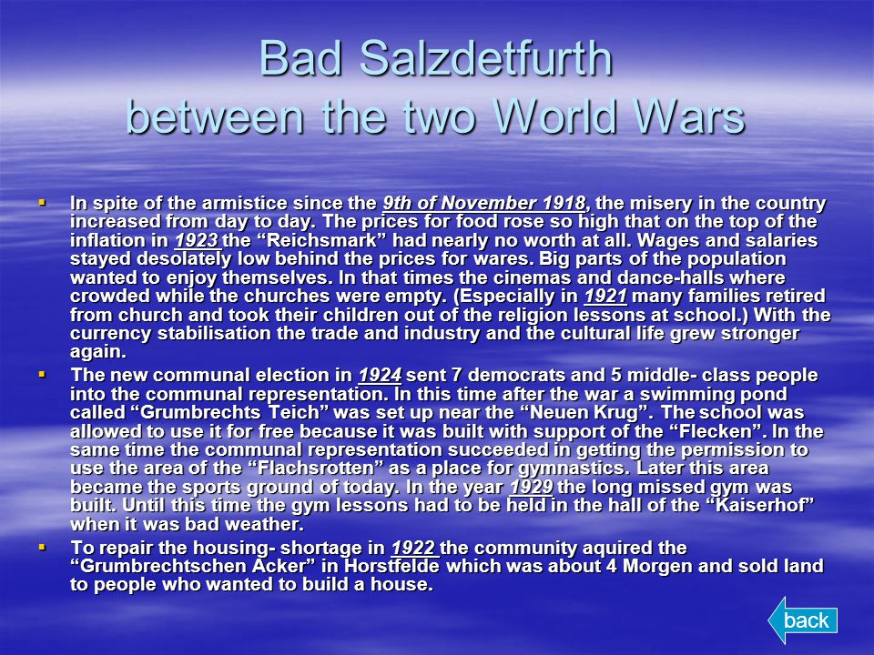 Bad Salzdetfurth between the two World Wars In spite of the armistice since the 9th of November 1918, the misery in the country increased from day to