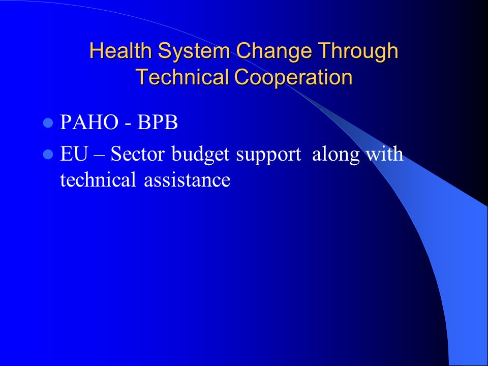 Health System Change Through Technical Cooperation PAHO - BPB EU – Sector budget support along with technical assistance