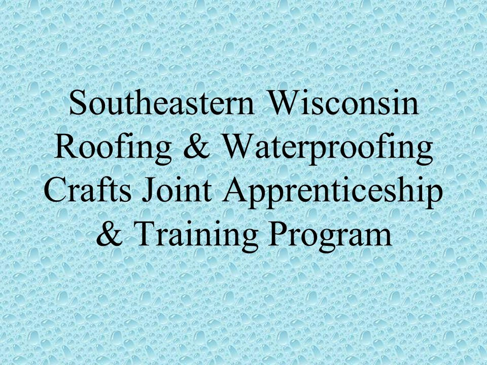 Southeastern Wisconsin Roofing & Waterproofing Crafts Joint Apprenticeship & Training Program
