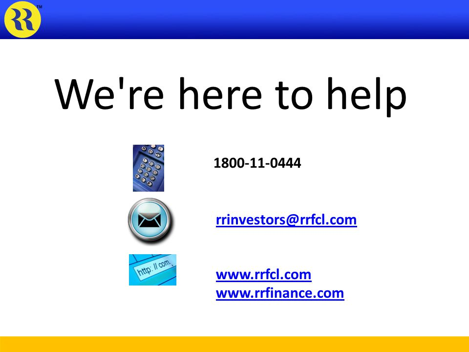We re here to help 1800-11-0444 rrinvestors@rrfcl.com www.rrfcl.com www.rrfinance.com