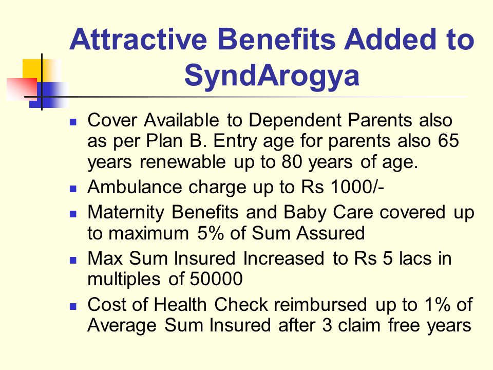 Attractive Benefits Added to SyndArogya Cover Available to Dependent Parents also as per Plan B.