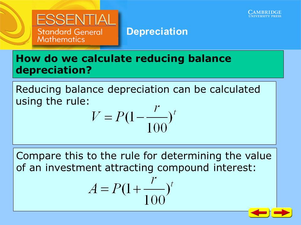 Depreciation Reducing balance depreciation can be calculated using the rule: Compare this to the rule for determining the value of an investment attra
