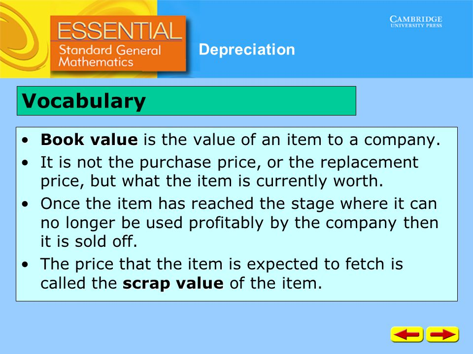 Depreciation Book valueBook value is the value of an item to a company. It is not the purchase price, or the replacement price, but what the item is c
