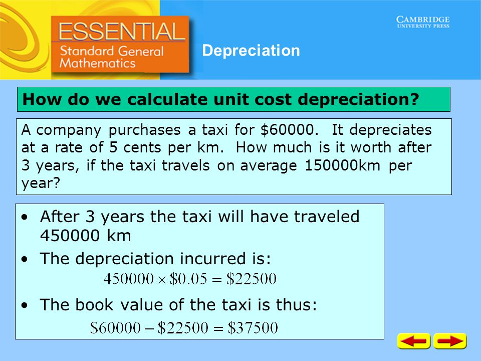 Depreciation After 3 years the taxi will have traveled 450000 km The depreciation incurred is: The book value of the taxi is thus: How do we calculate