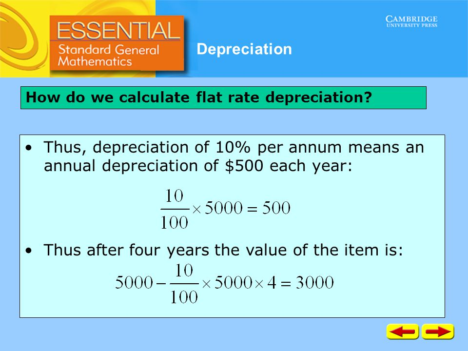 Depreciation How do we calculate flat rate depreciation? Thus, depreciation of 10% per annum means an annual depreciation of $500 each year: Thus afte